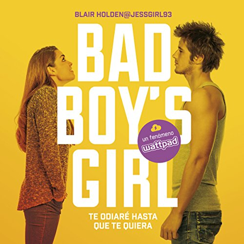 Couverture de Te odiaré hasta que te quiera [Bad Boy's Girl, Book 1: I Will Hate You Until I Love You]