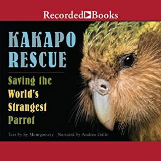 Kakapo Rescue     Saving the World's Strangest Parrot              By:                                                                                                                                 Sy Montgomery                               Narrated by:                                                                                                                                 Andrea Gallo                      Length: 2 hrs and 14 mins     13 ratings     Overall 4.0