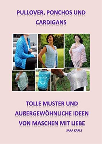 Pullover, Ponchos und Cardigans häkeln: tolle Muster und außergewöhnliche Ideen von Maschen mit Liebe
