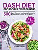 Dash Diet Cookbook for Beginners: Over 500 Easy, Delicious and Healthy Recipes with 21-Day Meal Plan for Hypertension Patients to Live Better