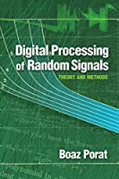 Digital Processing of Random Signals: Theory and Methods (Dover Books on Electrical Engineering)