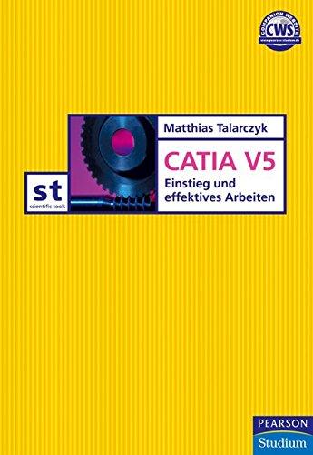 Catia V5: Einstieg und effektives Arbeiten (Pearson Studium - Scientific Tools)