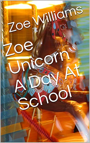 Zoe Unicorn A Day At School (English Edition)