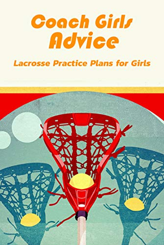 Coach Girls Advice :Lacrosse Practice Plans for Girls: Lacrosse Practice Plans