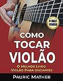 Como Tocar Violão: O Melhor Livro Violão Para Iniciantes (Portuguese Edition)