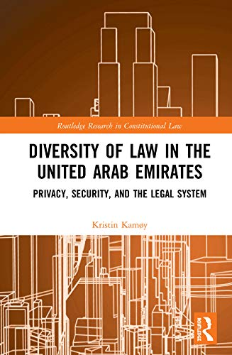 Diversity of Law in the United Arab Emirates: Privacy, Security, and the Legal System (Routledge Research in Constitutional Law) (English Edition)