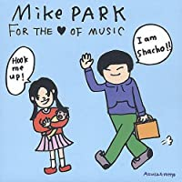 For The Love Of Music by Mike Park (2003-11-11)