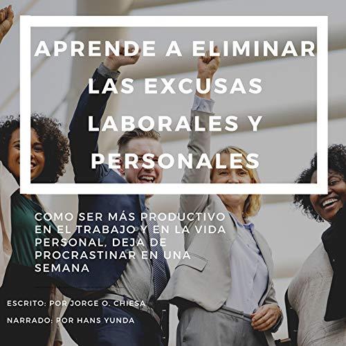 Aprende a Eliminar Las Excusas Laborales Y Personales [Learn to Eliminate Labor and Personal Excuses] cover art