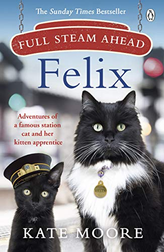 Full Steam Ahead, Felix: Adventures of a famous station cat and her kitten apprentice (English Edition)