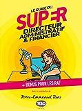 Le guide du super directeur administratif et financier
