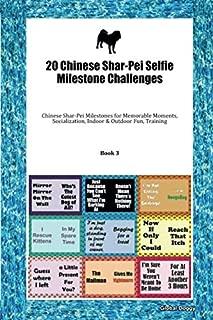 20 Chinese Shar-Pei Selfie Milestone Challenges: Chinese Shar-Pei Milestones for Memorable Moments, Socialization, Indoor & Outdoor Fun, Training Book 3