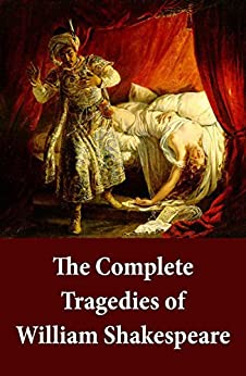 The Complete Tragedies of William Shakespeare: Romeo And Juliet + Coriolanus + Titus Andronicus + Timon Of Athens + Julius Caesar + Macbeth + Hamlet, Prince ... The Moor Of Venice + Antony And Cleopatr by [William Shakespeare]
