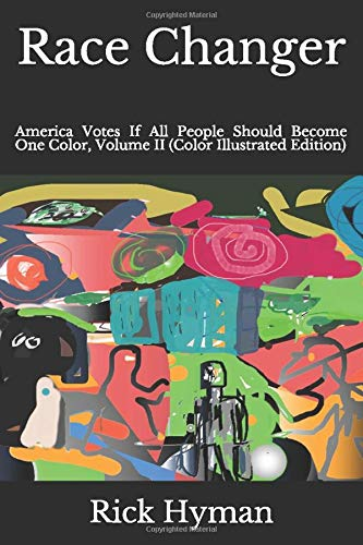 Race Changer: America Votes If All People Should Become One Color, Volume II (Color Illustrated Edition)