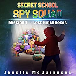 Mission 1: Lost Lunchboxes: A Fun Rhyming Spy Mystery Picture Book for ages 4-6 (Secret School Spy Squad) by [Janelle McGuinness, FXNCOLOR Studio]