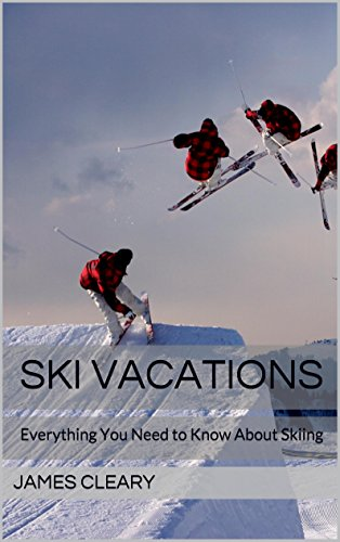 Ski Vacations: Everything You Need to Know About Skiing (English Edition)