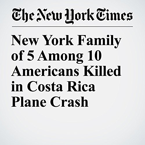 New York Family of 5 Among 10 Americans Killed in Costa Rica Plane Crash copertina