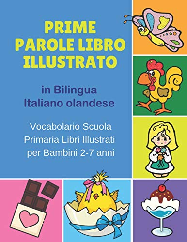Prime Parole Libro Illustrato in Bilingua Italiano olandese Vocabolario Scuola Primaria Libri Illustrati per Bambini 2-7 anni: Mie First early ... animali for bimba bilinguismo infantile.