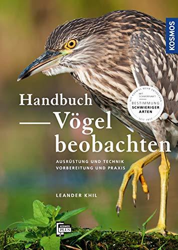 Handbuch Vögel beobachten: Ausrüstung und Technik, Vorbereitung und Praxis