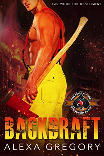 Backdraft (Police and Fire: Operation Alpha) (Eastwood Fire Department Book 1) by [Alexa Gregory, Operation Alpha]