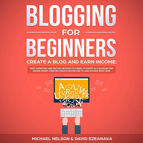 Blogging for Beginners, Create a Blog and Earn Income audiobook cover art