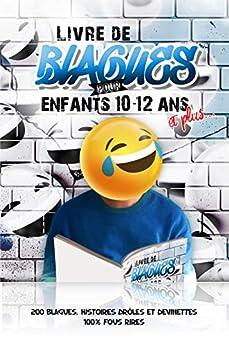 Livre de blagues pour enfants 10-12 ans et plus...: 200 blagues, histoires droles et devinettes 100% fous rires par [Papeterie Arc-en-Ciel]