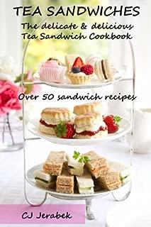 Tea Sandwiches: The delicate & delicious Tea Sandwich Cookbook