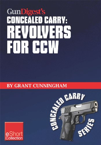 Gun Digest's Revolvers for CCW Concealed Carry Collection eShort: A look at concealed carry revolvers vs. semi-autos. Great concealed carry revolver clothing, ... (Concealed Carry eShorts) (English Edition)