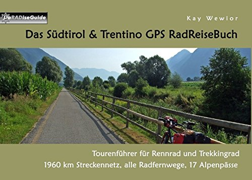Das Südtirol & Trentino GPS RadReiseBuch: Tourenführer für Rennrad und Trekkingrad: 1960 km Streckennetz, alle Radfernwege, 17 Alpenpässe (PaRADise Guide)