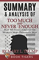 Summary and Analysis of: Too Much and Never Enough: How My Family Created the World's Most Dangerous Man by Mary L. Trump (Book Tigers Social and Politics Summaries)