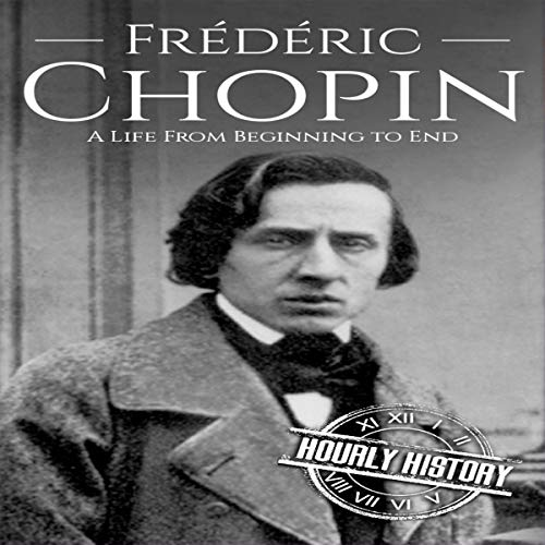 Frédéric Chopin: A Life from Beginning to End cover art