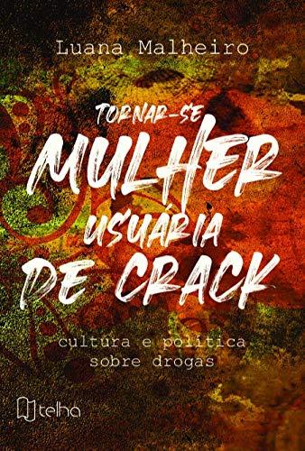 Tornar-se Mulher Usuária de Crack: Cultura e Política Sobre Drogas