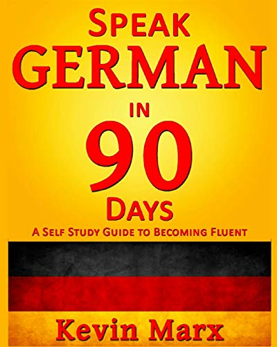 Compare Textbook Prices for Speak German in 90 Days: A Self Study Guide to Becoming Fluent 2 Edition ISBN 9781517519445 by Marx, Kevin