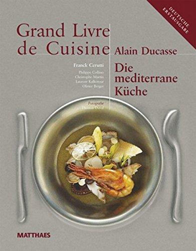 Grand Livre de Cuisine / Die Mediterrane Küche: Desserts & Patisserie, Die mediterrane Küche und weltweit genießen / Grand Livre de Cuisine