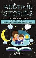 "Bedtime Stories: This Book Includes: ""Bedtime Stories for Kids + Bedtime Meditation + Bedtime Short Stories"