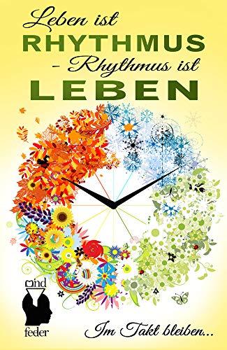 Leben ist Rhythmus - Rhythmus ist Leben: Im Takt bleiben...
