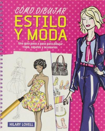 Cómo dibujar estilo y moda: Una guía paso a paso para dibujar ropa, zapatos y accesorios (Actividades y destrezas)