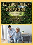 Facts About Guillain Barre Syndrome: Destroys Myelin Sheaths, Vision Difficulties, Paresthesia, Molecular Mimicry, Innocent Bystander Theory, The Body ... Miraculous Recoveries (English Edition)
