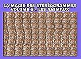La magie des stéréogrammes volume 2: 36 images en relief - Les animaux (French Edition)