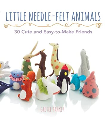 Little Needle-Felt Animals: 30 Cute and Easy-to-Make Kittens, Puppie
