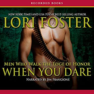 When You Dare                   By:                                                                                                                                 Lori Foster                               Narrated by:                                                                                                                                 Jim Frangione                      Length: 14 hrs and 8 mins     6 ratings     Overall 4.5