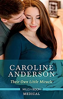 Their Own Little Miracle (Yoxburgh Park Hospital Book 1000) by [Caroline Anderson]