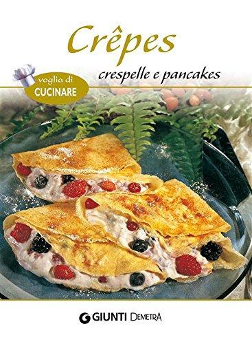Crêpes crespelle e pancakes (Voglia di cucinare)