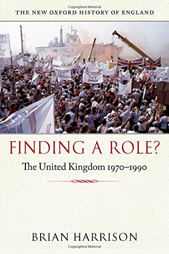 Finding a Role?: The United Kingdom, 1970-1990 (The New Oxford History of England)