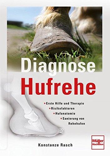 Diagnose Hufrehe: Erste Hilfe und Therapie - Risikofaktoren - Hufanatomie - Sanierung von Rehehufen