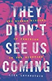 Image of They Didn't See Us Coming: The Hidden History of Feminism in the Nineties