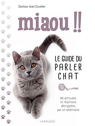 Miaou !! - Le guide du parler chat (Larousse attitude - Animaux) (French Edition)