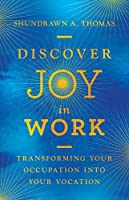 Discover Joy in Work: Transforming Your Occupation into Your Vocation
