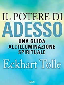 Il potere di Adesso: Una guida all'illuminazione spirituale (Psicologia e crescita personale) (Italian Edition) by [Eckhart Tolle, K. Prando]