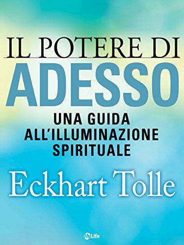 Il potere di Adesso: Una guida all'illuminazione spirituale