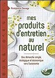 Mes produits d'entretien au naturel - Une démarche simple, écologique et économique vers l'autonomie